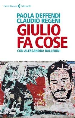"""""""Giulio fa cose"""" – Un libro in risposta alla scomparsa di Giulio Regeni"""