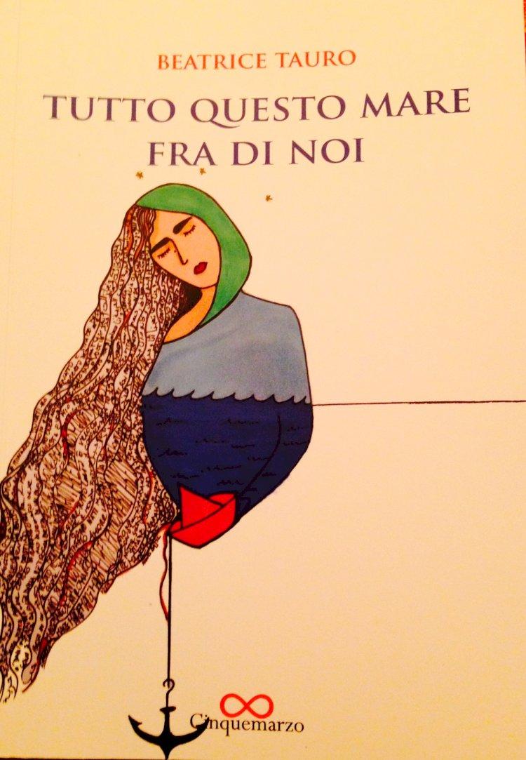 Tutto questo mare fra noi: il nuovo romanzo di Beatrice Tauro