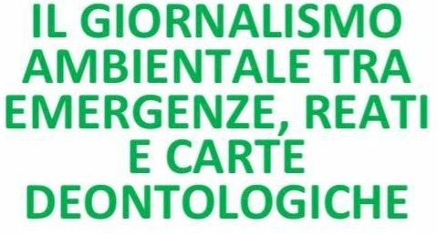 Il giornalismo ambientale tra emergenze, reati e carte deontologiche