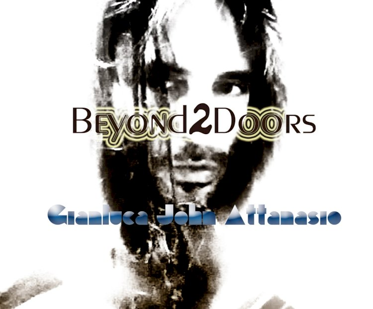 «Beyond 2 Doors»,l'ultimo lavoro del musicista e cantante Gianluca John Attanasio