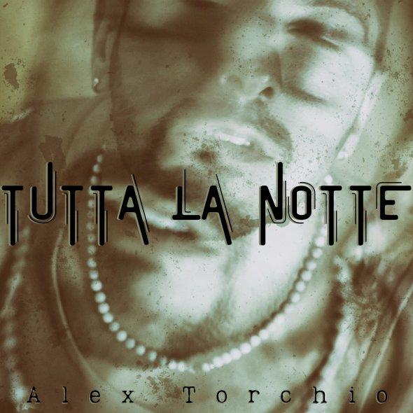 «Tutta la notte», disponibile il nuovo singolo di Alex Torchio