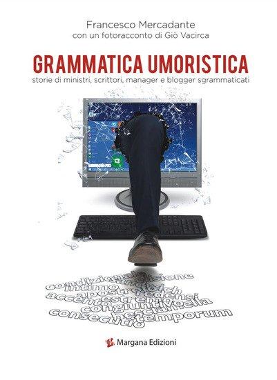 «Grammatica Umoristica», il nuovo libro dello scrittore Francesco Mercadante