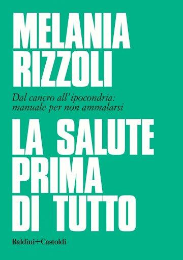 E' in tutte le librerie il nuovo libro di Melania Rizzoli «La salute prima di tutto»