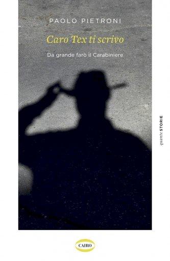 Paolo Pietroni torna in libreria con il romanzo «Caro Tex ti scrivo-Da grande farò il Carabiniere»
