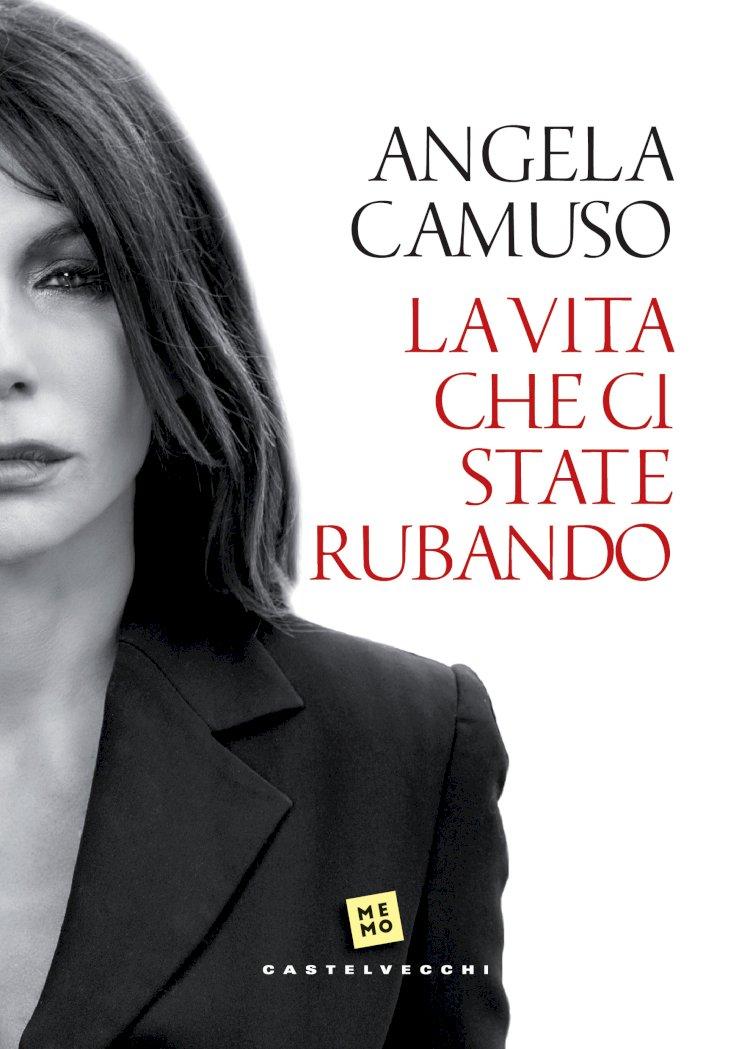 LA VITA CHE CI STATE RUBANDO (Castelvecchi), il nuovo libro di Angela Camuso