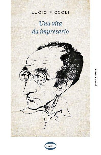 UNA VITA DA IMPRESARIO, l'autobiografia di Lucio Piccoli