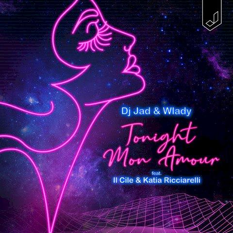 TONIGHT MON AMOUR IL NUOVO SINGOLO DI DJ JAD & WLADY FEAT. IL CILE & KATIA RICCIARELLI
