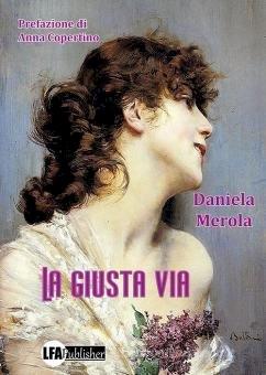 Lunga la giusta via di Daniela Merola