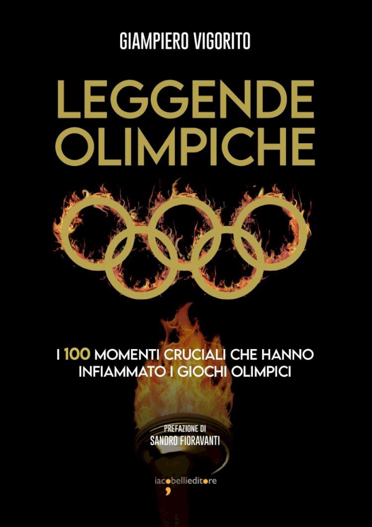 «LEGGENDE OLIMPICHE» di Giampiero Vigorito: i 100 momenti cruciali che hanno infiammato i giochi