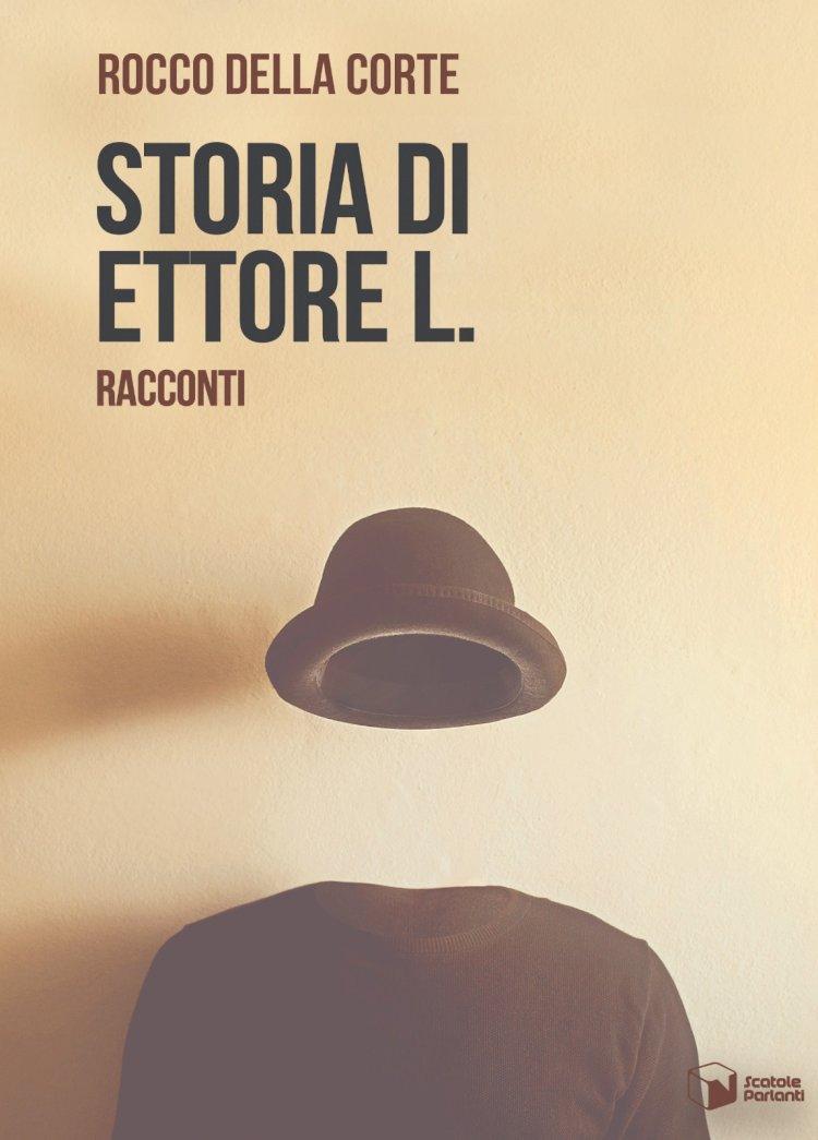 """A proposito di """"Storia di Ettore L."""": la grandezza della normalità nei racconti di Rocco Della Corte"""