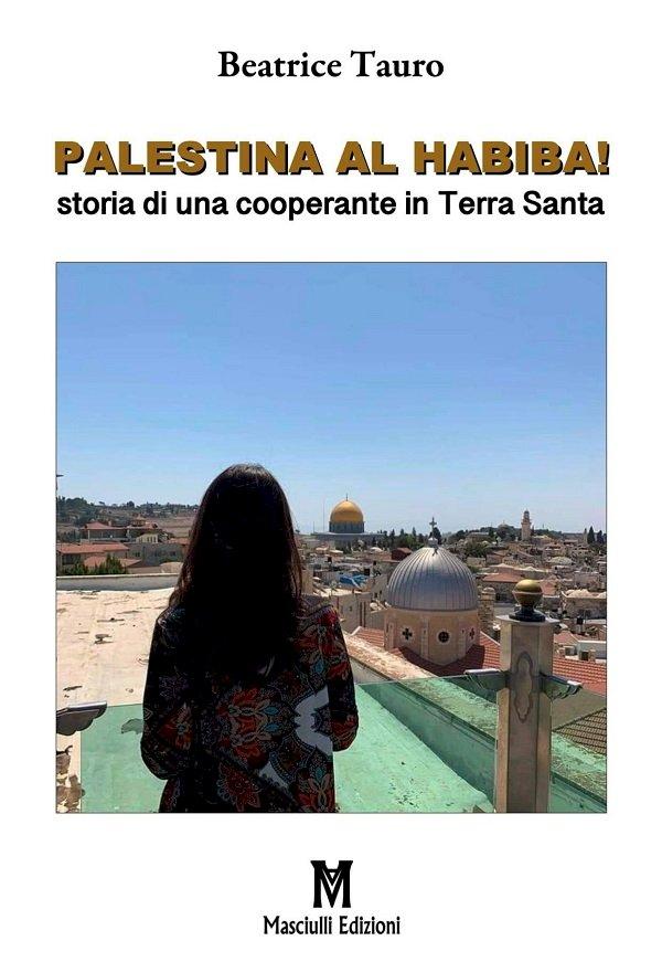 Palestina al habiba! STORIA DI UNA COOPERANTE IN TERRA SANTA di Beatrice Tauro