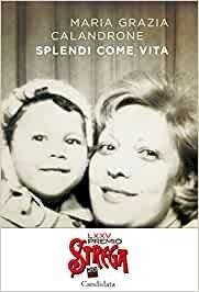 Splendi come vita di Maria Grazia Calandrone