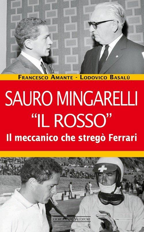 """Sauro Mingarelli """"Il Rosso"""".  Il meccanico che stregò la Ferrari"""